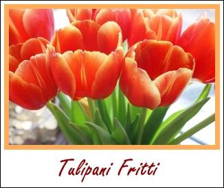 La dispensa di Flabellina: Tulipani Fritti