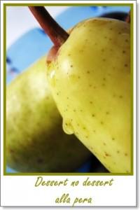 La dispensa di Flabellina: Dessert no dessert alla pera